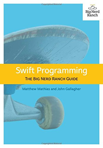 Swift Programming: The Big Nerd Ranch Guide (Big Nerd Ranch Guides) (Apple Programming)
