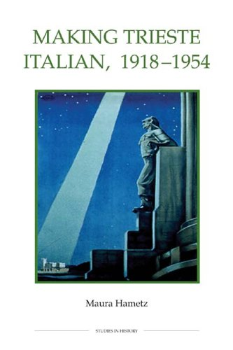 Making Trieste Italian, 1918-1954 (Royal Historical Society Studies in History New Series)