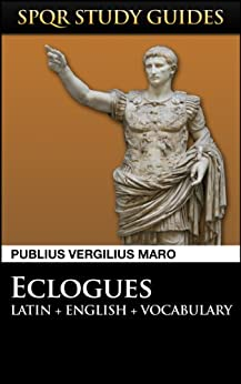 Virgil: The Eclogues in Latin + English (SPQR Study Guides Book 7) by [Maro, Publius Vergilius]