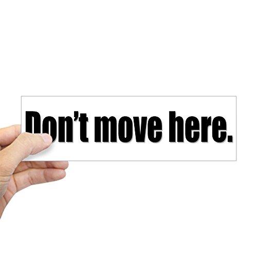CafePress Don't Move Here. Bumper Sticker 10