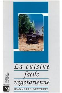 La cuisine facile végétarienne, Dextreit, Jeannette