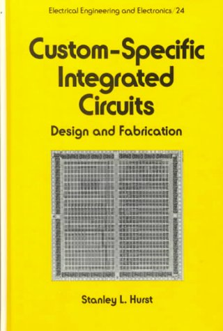 (Custom-Specific Integrated Circuits: Design and Fabrication (Electrical and Computer Engineering))