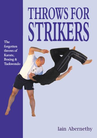 Throws for Strikers: The Forgotten Throws of Karate, Boxing and Taekwondo