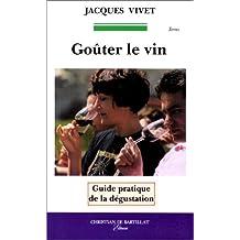 Goûter le vin: Guide pratique de la dégustation