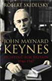 John Maynard Keynes: Fighting for Britain 1937 - 1946: Fighting for Britain, 1937-1946 Vol 3 (Keynesian Studies)