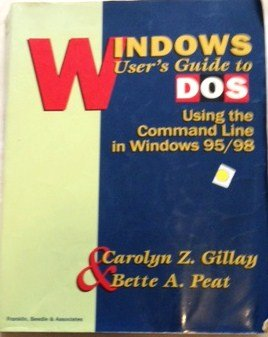 Windows User's Guide to DOS: Using the Command Line in Windows 95/98