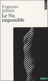 Le Nu impossible par François Jullien