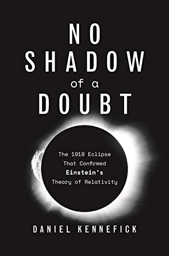 No Shadow of a Doubt: The 1919 Eclipse That Confirmed Einstein's Theory of Relativity