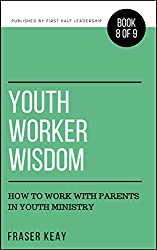 Youth Worker Wisdom: How to Work with Parents in Youth Ministry (Book 8)