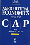 Agricultural Economics and the CAP : An Introduction, Brassley, Paul, 0632041374