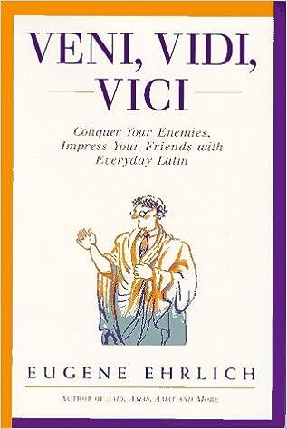 Ebooks kostenlos herunterladen italiano Veni, Vidi, Vici: Conquer Your Enemies, Impress Your Friends with Everyday Latin PDF RTF by Eugene Ehrlich