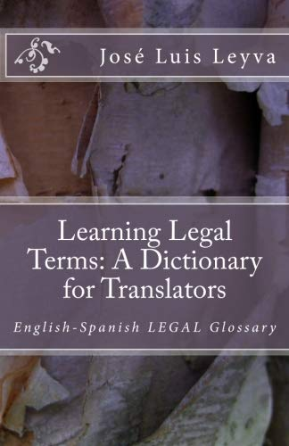 Learning Legal Terms: A Dictionary for Translators: English-Spanish LEGAL Glossary