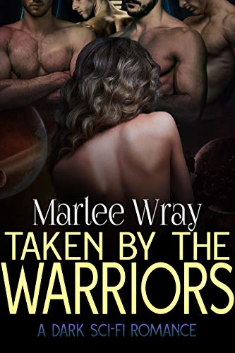 Taken by the Warriors: A Dark Sci-Fi Romance (Owned and Shared Book 2)
