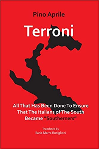 """Terroni: All That Has Been Done to Ensure that the Italians of the South Became """"Southerners"""" (Bordighera Press, 2011) By Pino Aprile"""