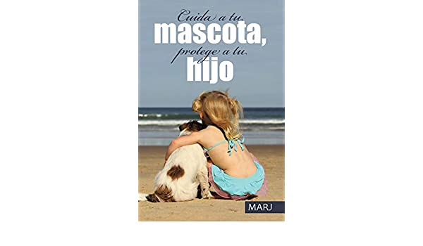 Amazon.com: Cuida a tu mascota, protege a tu hijo (Spanish Edition) eBook: MARJ: Kindle Store