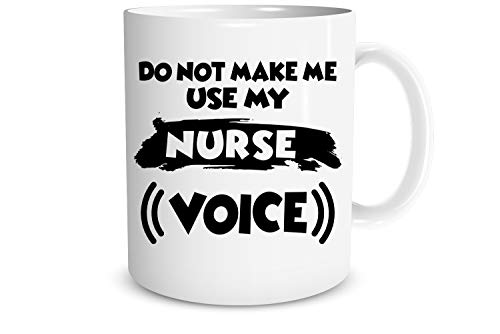 (Do Not Make Me Use My Nurse Voice - Funny Nurse Mug - Great Gift for Nurse, Doctor, Boss, Co-Workers, Employees, Mom, Dad, Siblings, Grandfather, Grandmother And Friends - Funny Coffee Mug)
