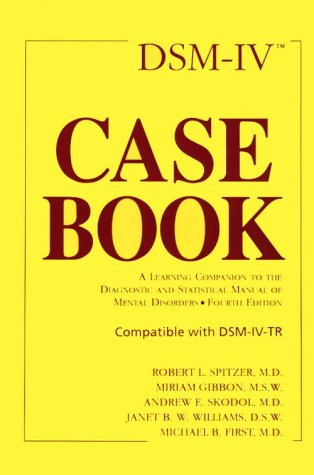 DSM-IV Casebook: A Learning Companion to the Diagnostic and Statistical Manual of Mental Disorders (Fourth Edition)