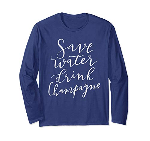 Unisex Save Water Drink Champagne Long Sleeve T-Shirt Funny Gift XL (Champagne Long Sleeve)