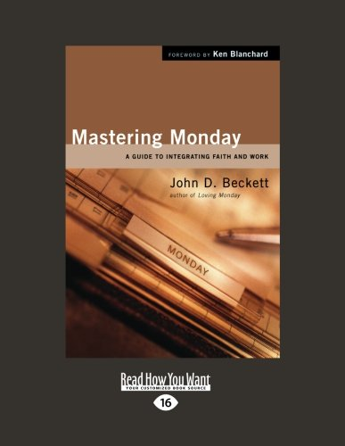 Download Mastering Monday: A Guide to Integrating Faith and Work PDF