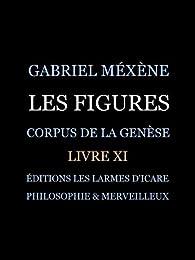 Les Figures, Livre Xi: Corpus de la Genèse par Gabriel Méxène