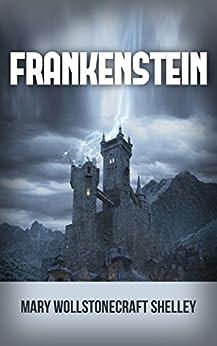 Frankenstein by [Mary Wollstonecraft Shelley]