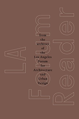 LA Forum Reader: From the Archives of the Los Angeles Forum for Architecture and Urban Design