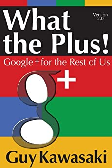 What the Plus! Google+ for the Rest of Us by [Kawasaki, Guy]
