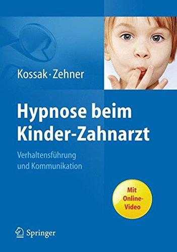 Hypnose beim Kinder-Zahnarzt: Verhaltensführung und Kommunikation. Mit Online-Video