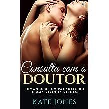 CONSULTA COM O DOUTOR - Romance de um Pai Solteiro e uma Vizinha Virgem: (Romance Erótico en Portugués - Romance com conteúdo erótico - Romance contemporâneo )