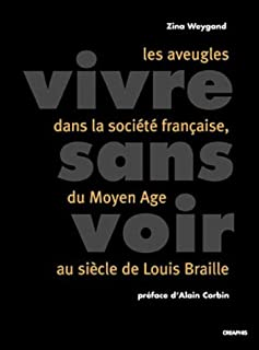 Vivre sans voir : les aveugles dans la société française, du Moyen âge au siècle de Louis Braille, Weygand, Zina