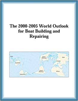 The 2000-2005 World Outlook for Boat Building and Repairing