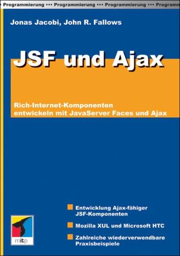 JSF und Ajax: Rich-Internet-Komponenten entwickeln mit JavaServer Faces und Ajax Taschenbuch – 2006 Jonas Jacobi John R. Fallows mitp/bhv 382661691X