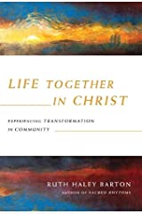 Life Together in Christ: Experiencing Transformation in Community (Transforming Resources) Hardcover