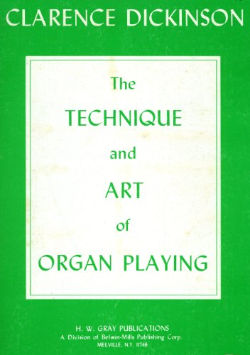 (The Technique and Art of Organ Playing ... With the collaboration of H. A. Dickinson )