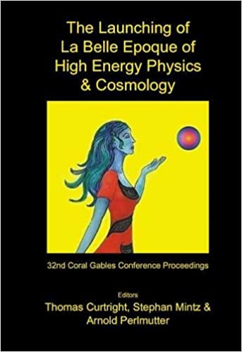 Launching of la Belle Epoque of High Energy Physics and Cosmology: A Festschrift for Paul Frampton in His 60th Year and Memorial Tributes to Behram ... Fort Lauderdale, Florida, USA, 17-21 December