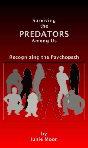 Surviving the Predators Among us: Recognizing the Psychopath