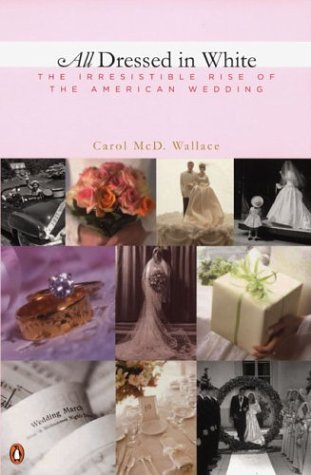 All Dressed in White : The Irresistible Rise of the American Wedding PDF