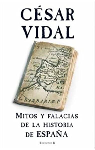 MITOS Y FALACIAS DE LA HISTORIA DE ESPAÑA NoFicción/Divulgación: Amazon.es: Vidal, Cesar: Libros
