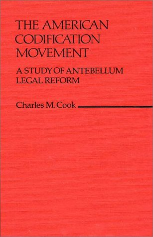 The American Codification Movement: A Study of Antebellum Legal Reform (Contributions in Legal Studies)