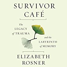 Survivor Cafe: The Legacy of Trauma and the Labyrinth of Memory Audiobook by Elizabeth Rosner Narrated by Elizabeth Rosner