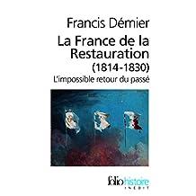 FRANCE DE LA RESTAURATION 1814-1830 (LA) : L'IMPOSSIBLE RETOUR DU PASSÉ