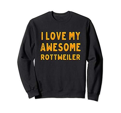- I love my awesome rottweiler dog sweatshirt