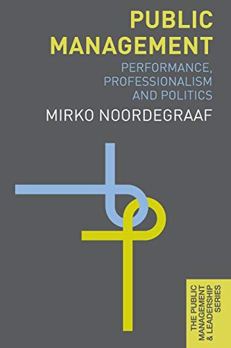 Public Management: Performance, Professionalism and Politics (The Public Management and Leadership Series)
