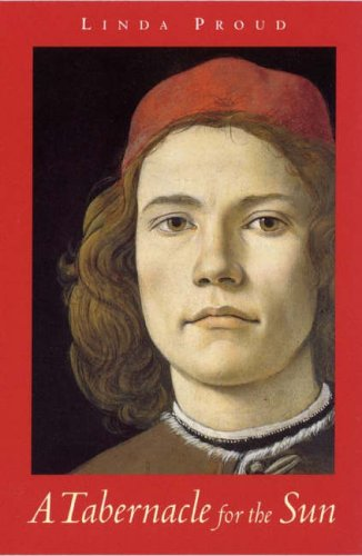 A Tabernacle for the Sun: A Novel Set in Florence in the Time of Lorenzo De' Medici 1472-1478 pdf epub