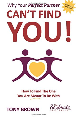 Why Your Perfect Partner Can't Find You!: How To Find The One You Are Meant To Be With pdf epub