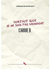Surtout que je ne suis pas vraiment Carrie B. par Stéphanie de Geynst-Levy