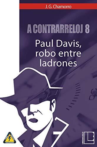 A contrarreloj 8: Paul Davis, robo entre ladrones (Spanish Edition) by [