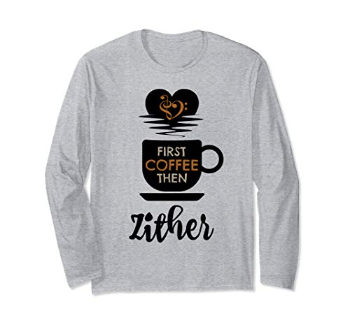 First Coffee Then Zither Music Lover Zitherist Unisex Long Sleeve T-Shirt
