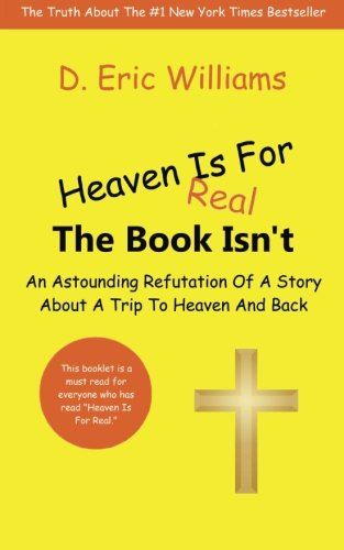 Heaven Is For Real: The Book Isn't: An Astounding Refutation Of A Story About A Trip To Heaven And Back (Paperback)