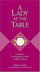 A Lady at the Table: A Concise, Contemporary Guide to Table Manners (Gentlemanners Book)